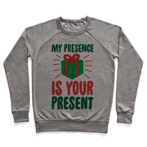 My Presence Is Your Present Pullover