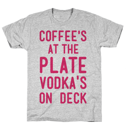 Coffee's At The Plate Vodka's On Dec Mens T-Shirt
