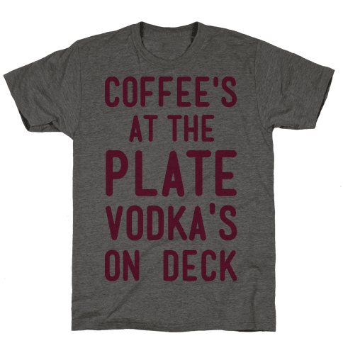 Coffee's At The Plate Vodka's On Dec Mens/Unisex T-Shirt