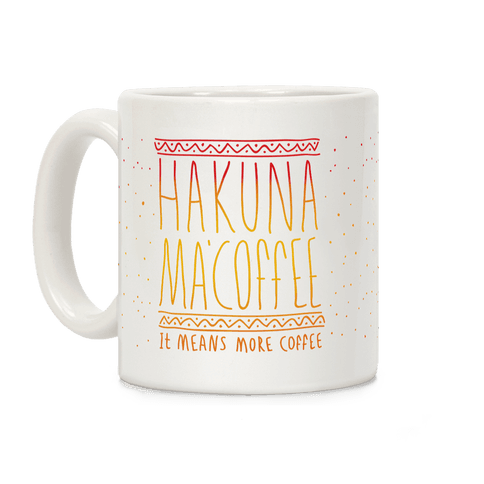 Hakuna Ma'Coffee It Means More Coffee Coffee Mug