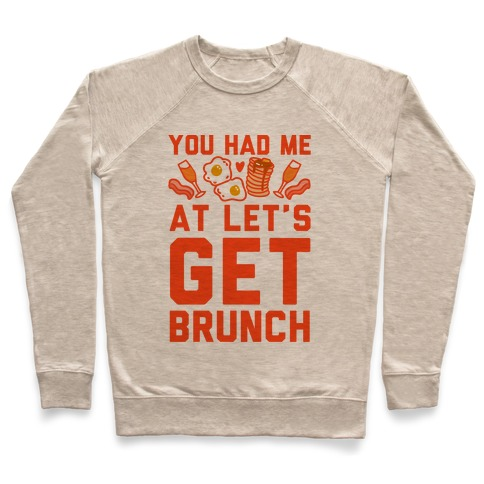 You Had Me At Let's Get Brunch Pullover