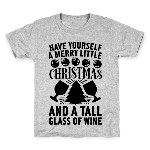 Have Yourself A Merry Little Christmas And A Tall Glass Of Wine Kids T-Shirt