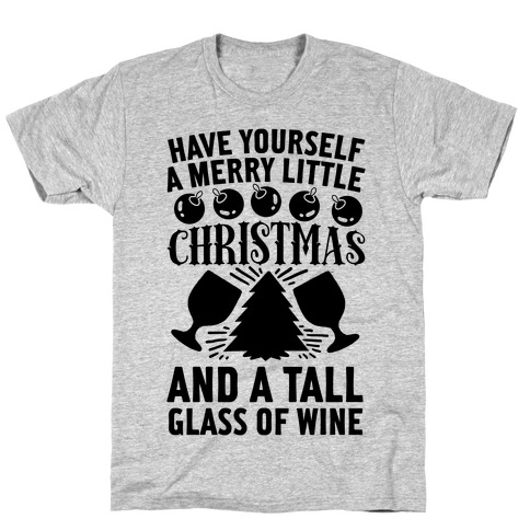 have yourself a merry little christmas and a tall glass of wine t shirt