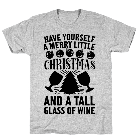 Have Yourself A Merry Little Christmas And A Tall Glass Of Wine Mens T-Shirt