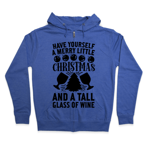 Have Yourself A Merry Little Christmas And A Tall Glass Of Wine Zip Hoodie