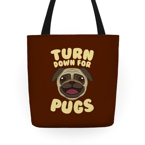 Turn Down For Pugs Tote