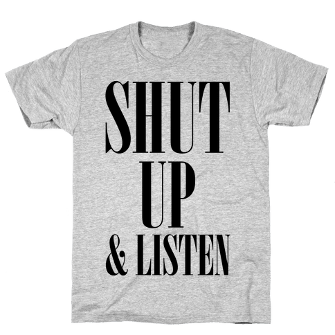 Shut Up And Listen Mens T-Shirt