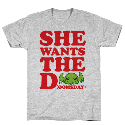 She Wants the Doomsday Mens T-Shirt