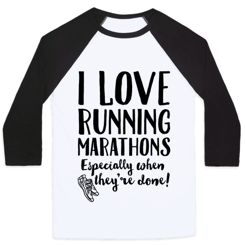 I Love Running Marathons Especially When They're Over Baseball Tee