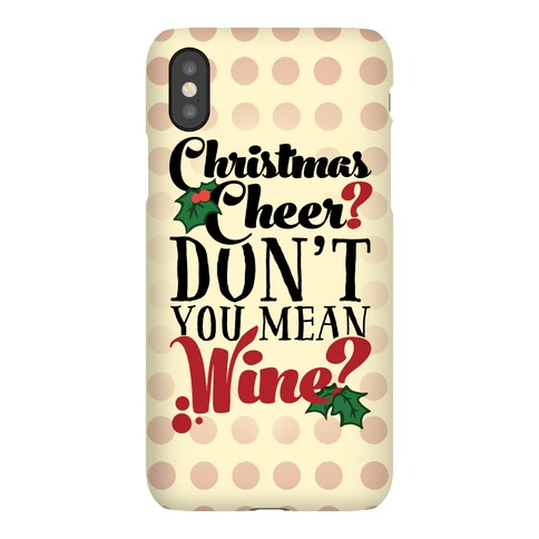 Christmas Cheer? Don't You Mean Wine? Phone Case