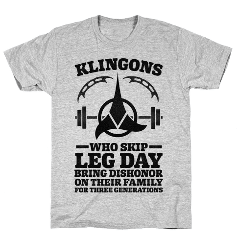 Klingons Who Skip Leg Day Bring Dishonor Mens T-Shirt