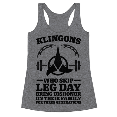 Klingons Who Skip Leg Day Bring Dishonor Racerback Tank Top