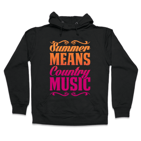 Summer Means Country Music Hooded Sweatshirt