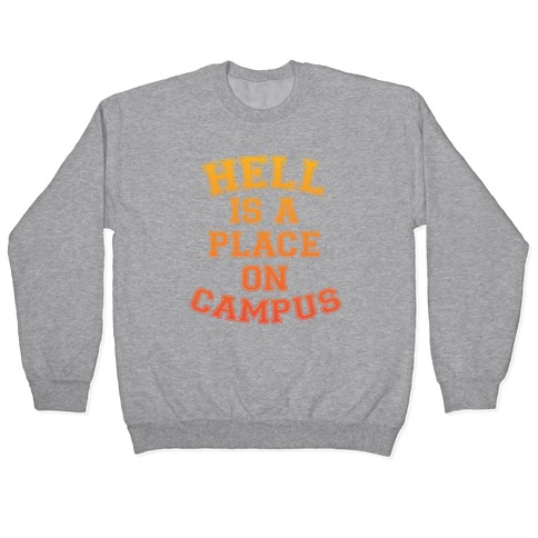 Hell Is A Place On Campus Pullover