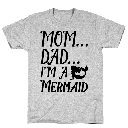 Mom Dad I'm A Mermaid Mens T-Shirt