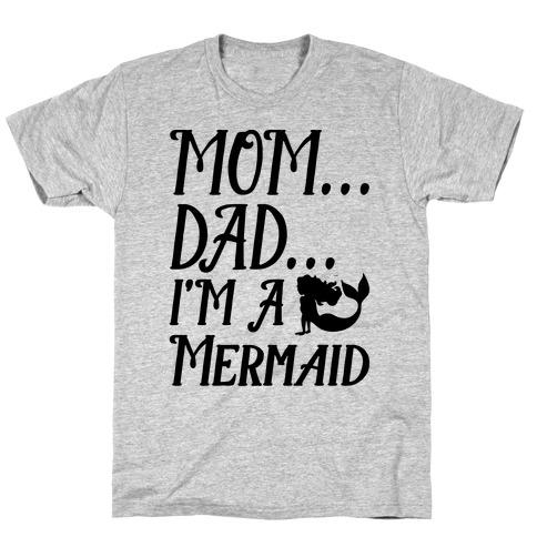 Mom Dad I'm A Mermaid T-Shirt