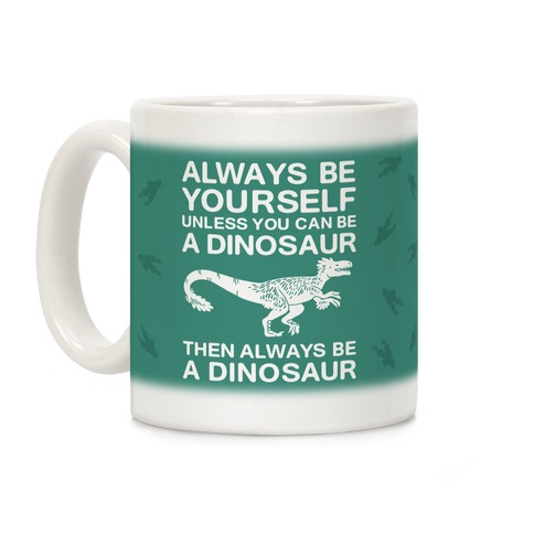 Always Be Yourself, Unless You Can Be A Dinosaur Coffee Mug