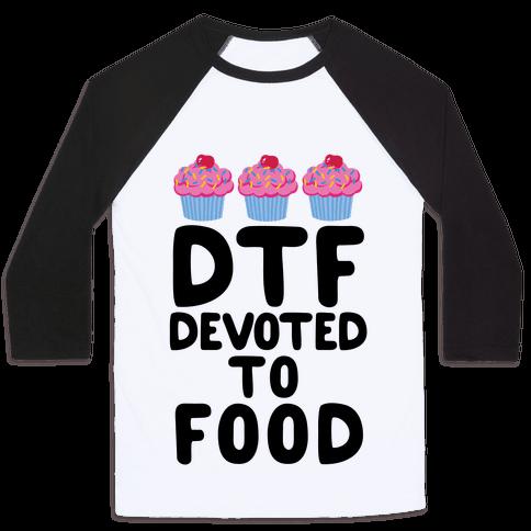DTF: Devoted To Food Baseball Tee