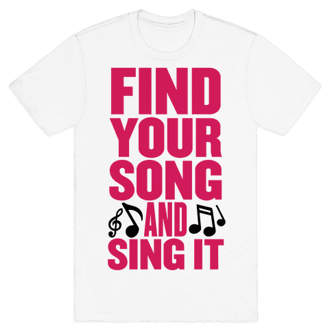 Find Your Song And Sing It Mens T-Shirt