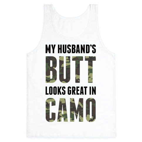 My Husband's Butt Looks Great In Camo Tank Top