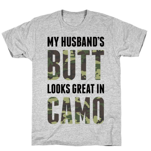 My Husband's Butt Looks Great In Camo T-Shirt