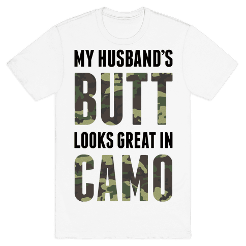 My Husband's Butt Looks Great In Camo Mens T-Shirt