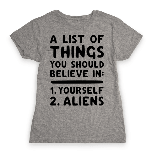 A List Of Things You Should Believe In Womens T-Shirt