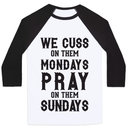 We Cuss On Them Mondays Pray On Them Sundays Baseball Tee
