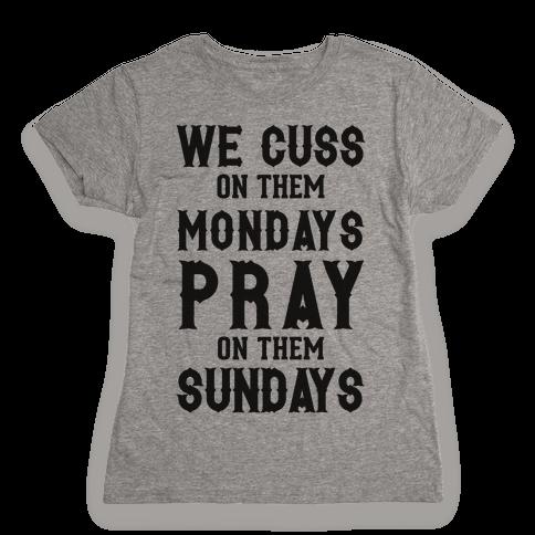 We Cuss On Them Mondays Pray On Them Sundays Womens T-Shirt