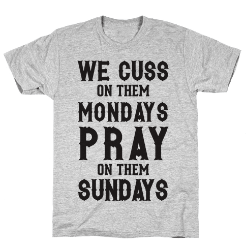 We Cuss On Them Mondays Pray On Them Sundays Mens T-Shirt