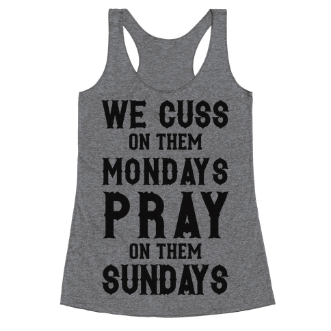We Cuss On Them Mondays Pray On Them Sundays Racerback Tank Top