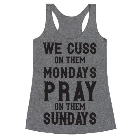 We Cuss On Them Mondays Pray On Them Sundays Racerback Tank Top