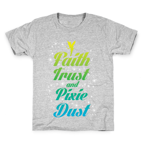 Faith, Trust, And Pixie Dust Kids T-Shirt