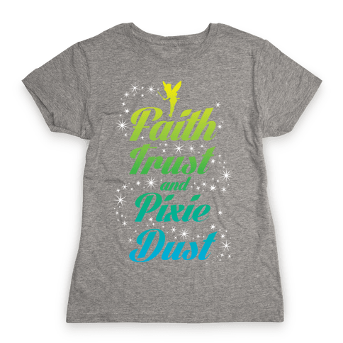 Faith, Trust, And Pixie Dust Womens T-Shirt