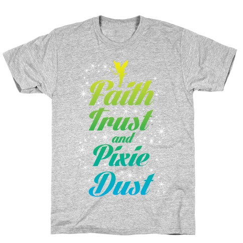 Faith, Trust, And Pixie Dust T-Shirt