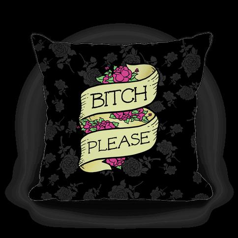 Bitch Please Pillow
