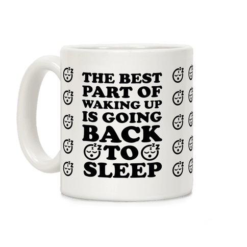 The Best Part Of Waking Up Is Going Back To Sleep Coffee Mug