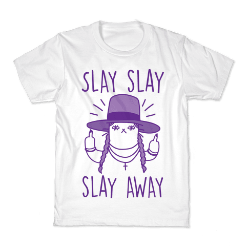 Slay Slay Slay Away Kids T-Shirt