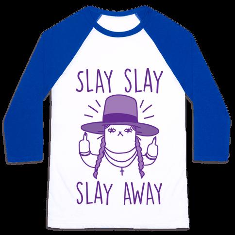 Slay Slay Slay Away Baseball Tee