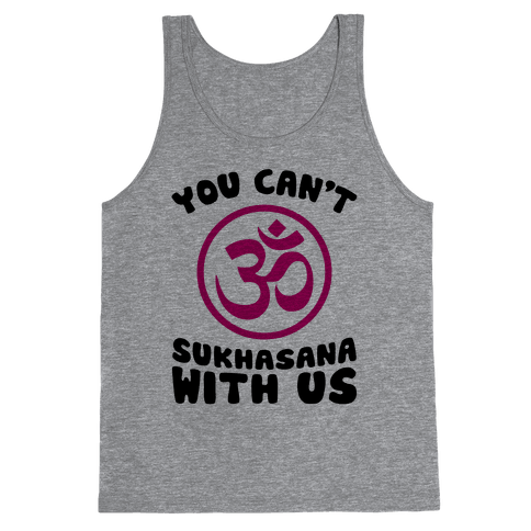 You Can't Sukhasana With Us Tank Top