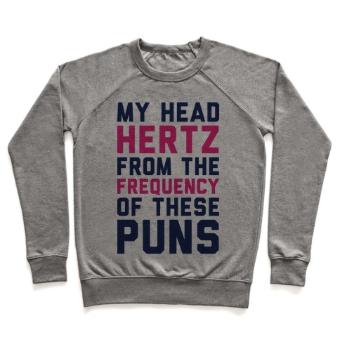 My Head Hertz From The Frequency of These Puns Pullover