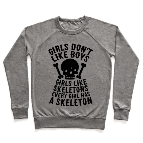 Girls Dont Like Boys Girls Like Skeletons Pullover