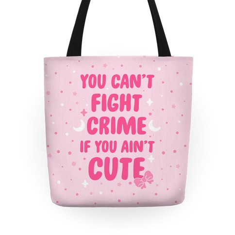 You Can't Fight Crime If You Ain't Cute Tote