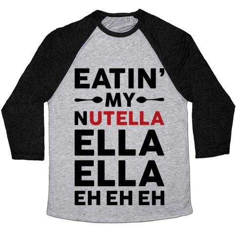 Eatin' My Nutella Ella Ella Eh Eh Eh Baseball Tee