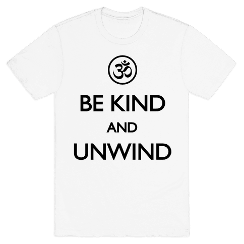 Be Kind And Unwind Mens T-Shirt