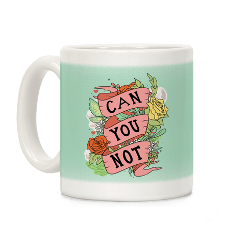 Can You Not Coffee Mug