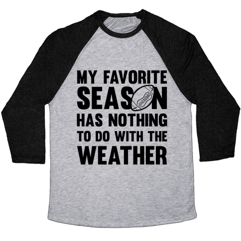 My Favorite Season Has Nothing To Do With The Weather Baseball Tee