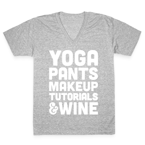 Yoga Pants, Makeup Tutorials & Wine V-Neck Tee Shirt