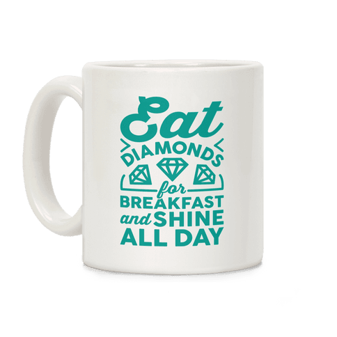 Eat Diamonds For Breakfast And Shine All Day Coffee Mug