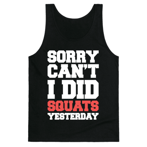 Sorry Can't, I Did Squats Yesterday Tank Top